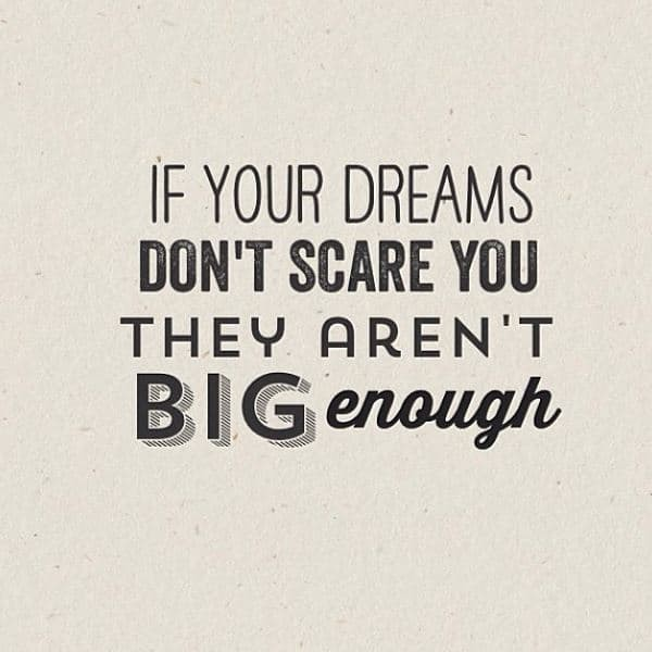 if-your-dreams-dont-scare-you-they-arent-big-enough